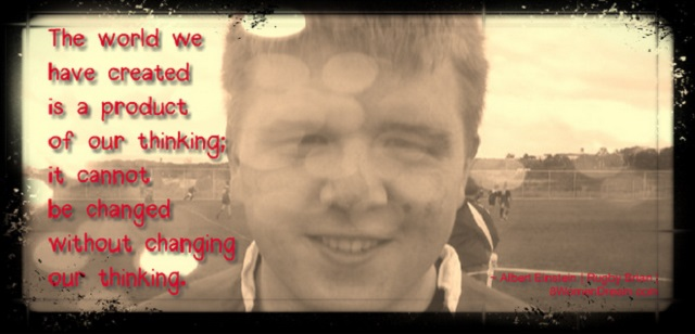 How Thoughts Become Things that Make Dreams Come True - Brian at Rugby Albert Einstein quote