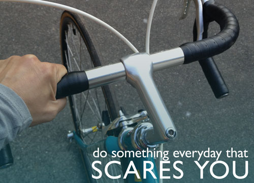 Do Something Everyday That Scares You - Like Riding a Bike