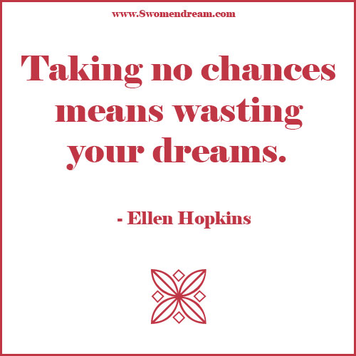 Take Chances in Life and Don't Waste Your Dreams
