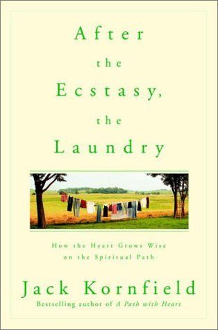 Finding Happiness In The Everyday: After the Ecstasy, the Laundry - How the Heart Grows Wise on the Spiritual Path by Jack Kornfield Buy the book