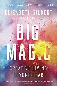 Big Magic: Creative Living Beyond Fear book by Elizabeth Gilbert