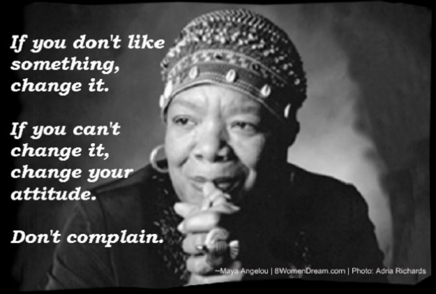 8 Dream Big Quotes by Maya Angelou: Maya Angelou if you don't like something, change it.