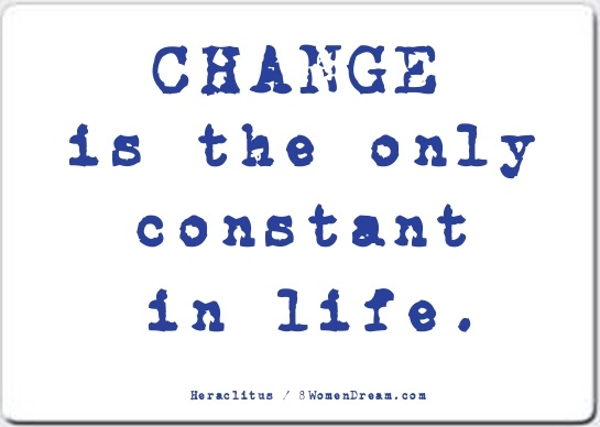 Change is the Only Constant when Daring to Dream Big - Change is the Only Constant in life quote