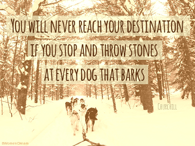 Churchill quote You will never reach your destination if you stop and throw stones at every dog that barks
