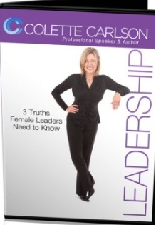 Motivational Speaker Colette Carlson's-3 Truths Female Leaders Need to Know Audio