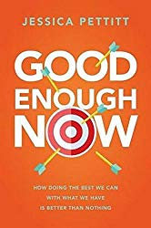 Good Enough Now: How Doing the Best We Can With What We Have is Better Than Nothing book on Amazon
