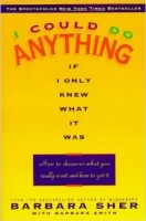 I Could do Anything if I Only Knew What It Was by Barbara Sher - A Find Your Life Passion Book