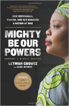 Mighty Be Our Powers: How Sisterhood, Prayer, and Sex Changed a Nation at War by Leymah Gbowee