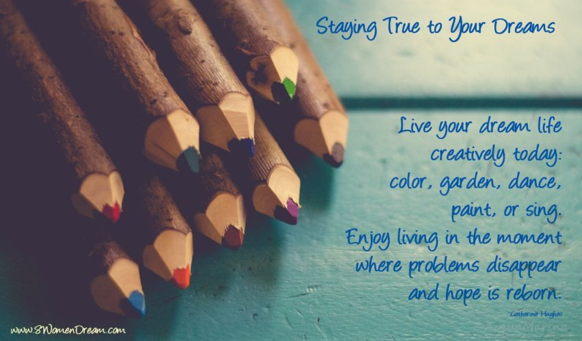 Staying True to Your Dreams quote by catherine hughes