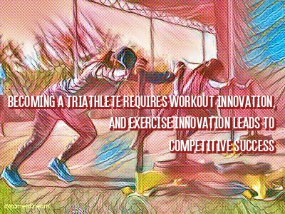 Mix up Your Triathlon Training Workout Plan and Love It - Triathlete quote
