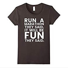 Womens Run a Marathon It Will Be Fun They Said Shirt - Running Tee