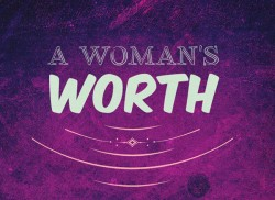 What is a Woman Worth? Take my 30 Day Challenge!