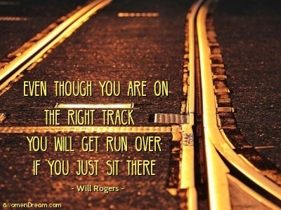 5 Ways to Get Your Big Dream Back on Track - Back on track Quote by Will Rogers