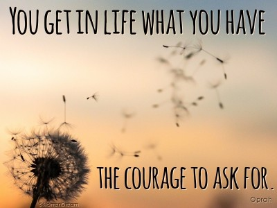 You get in life what you have the courage to ask for quote by Oprah