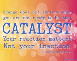 Want to Make Your Dreams a Reality? Befriend a Catalyst for Change