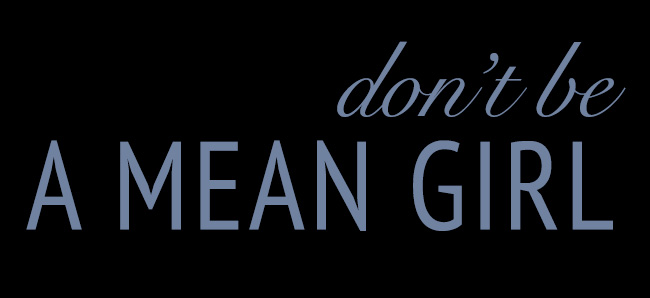 Don't Be A Mean Girl