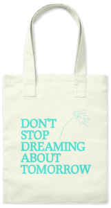 Tote bag: Don't Stop Dreaming About Tomorrow