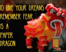 To Live Your Dreams Remember Fear Is A Paper Dragon