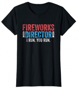 Fireworks Director T-Shirt Funny 4th of July Gift Shirt on Amazon
