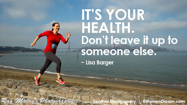image quote: Its your health. Don't leave it up to someone else. ~ Lisa Barger