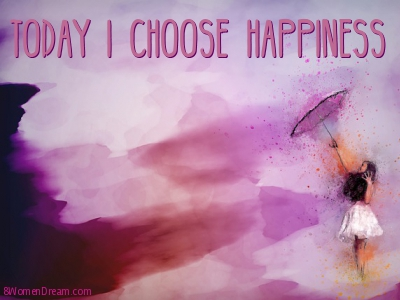 How to Imagine Happiness When Going for Your Big Dream - Today I Choose Happiness Quote