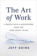 Best Books for Finding Your Life Purpose: The Art of Work: A Proven Path to Discovering What You Were Meant to Do by Jeff Goins