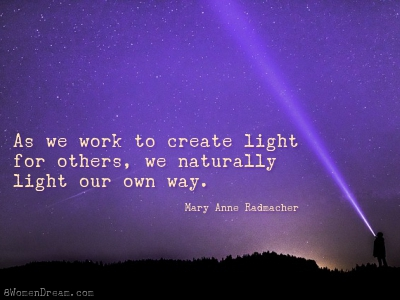 "Light the World quote: ""As we work to create light for others, we naturally light our own way."" by Mary Anne Radmacher"
