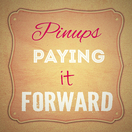 Pinups paying it forward by to run an entirely volunteer powered charity.