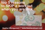 Top 5 Reasons to Skip a Workout When You Are Sick