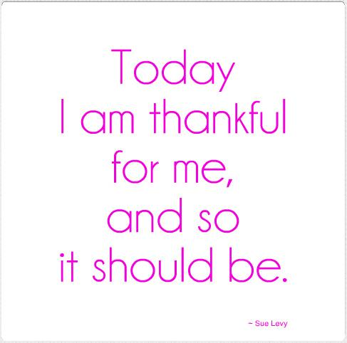 be Thankful for you Quote by Sue Levy