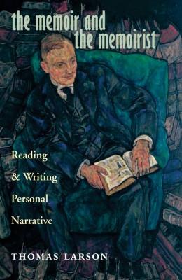 The Memoir and the Memoirist by Thomas Larson