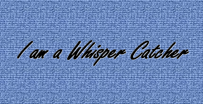 I am a Whisper Catcher