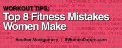 Workout Tips: Top 8 Fitness Mistakes Women Make