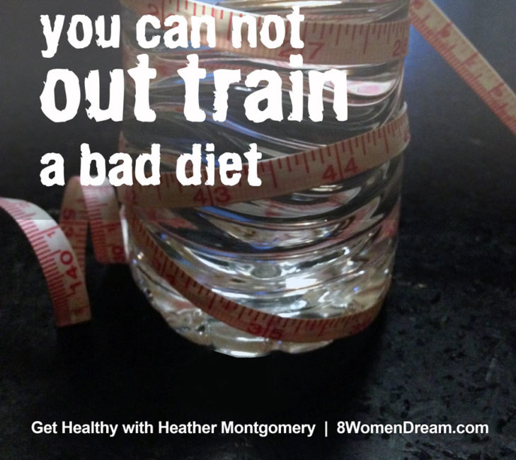 you can not out train a bad diet - heather montgomery
